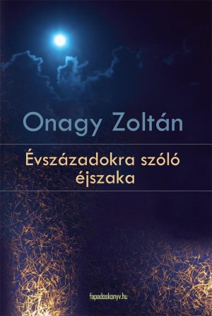 Évszázadokra szóló éjszaka by Onagy Zoltán from Publish Drive (Content 2 Connect Kft.) in General Novel category