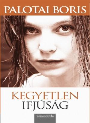 Kegyetlen ifjúság by Palotai Boris from PublishDrive Inc in General Novel category