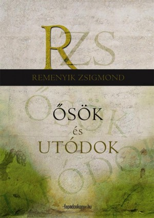 Ősök és utódok by Remenyik Zsigmond from PublishDrive Inc in General Novel category