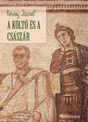 A költő és a császár by Révay József from PublishDrive Inc in History category