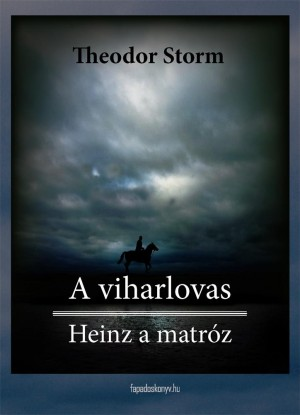 A viharlovas, Heinz a matróz by Theodor Storm from PublishDrive Inc in Classics category