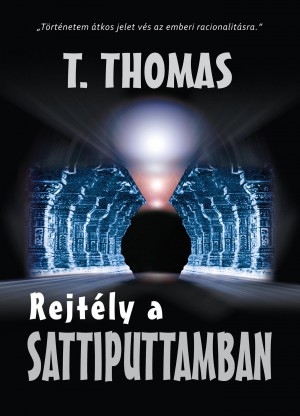 Rejtély a Sattiputtamban I. kötet by T. Thomas from PublishDrive Inc in General Novel category
