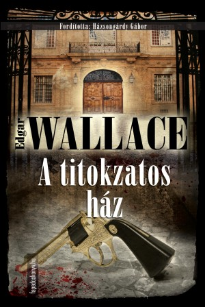 A titokzatos ház by Edgar  Wallace from PublishDrive Inc in General Novel category