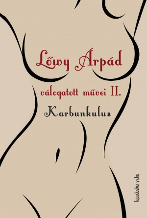 L?wy Árpád válogatott m?vei II. Karbunkulus by L?wy Árpád from PublishDrive Inc in General Novel category
