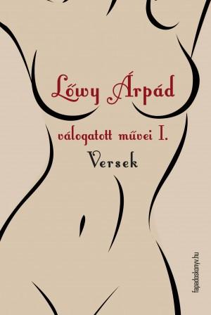 L?wy Árpád válogatott m?vei I. Versek by L?wy Árpád from PublishDrive Inc in General Novel category