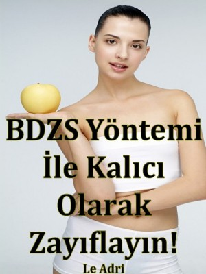 BDZS Yöntemi ?le Kal?c? Olarak Zay?flay?n! by Le Adri from PublishDrive Inc in Religion category
