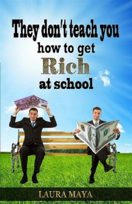 They Don't Teach You How to Get Rich at School by Maya Laura from PublishDrive Inc in Business & Management category