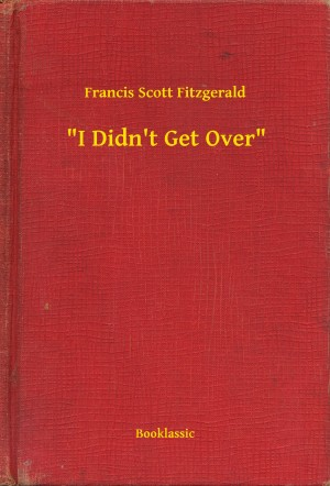 'I Didn't Get Over' by Francis Scott Fitzgerald from PublishDrive Inc in General Novel category