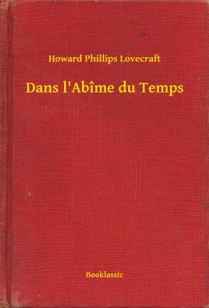 Dans l'Abîme du Temps by Howard Phillips Lovecraft from PublishDrive Inc in General Novel category