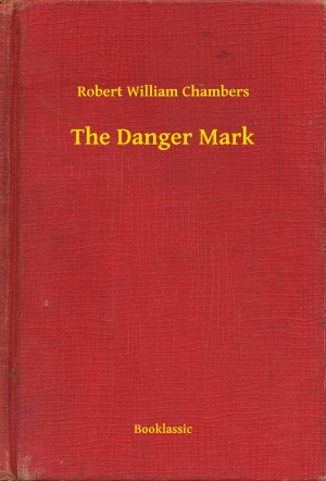 The Danger Mark by Robert William Chambers from PublishDrive Inc in General Novel category