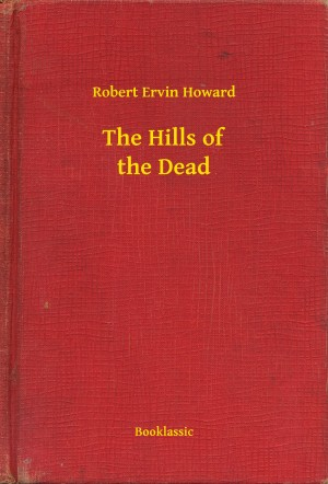 The Hills of the Dead by Robert Ervin Howard from PublishDrive Inc in General Novel category