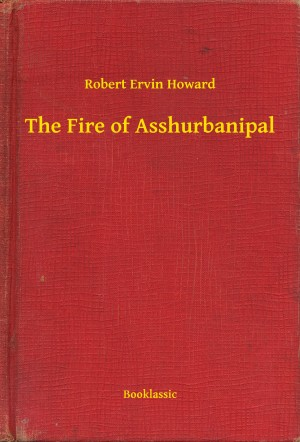 The Fire of Asshurbanipal by Robert Ervin Howard from PublishDrive Inc in General Novel category