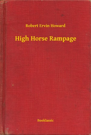 High Horse Rampage by Robert Ervin Howard from PublishDrive Inc in General Novel category