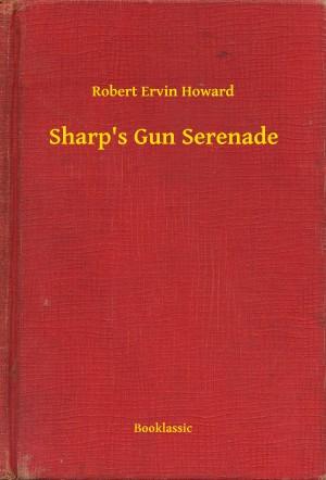 Sharp's Gun Serenade by Robert Ervin Howard from PublishDrive Inc in General Novel category