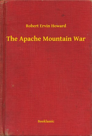 The Apache Mountain War by Robert Ervin Howard from PublishDrive Inc in General Novel category