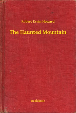 The Haunted Mountain by Robert Ervin Howard from PublishDrive Inc in General Novel category