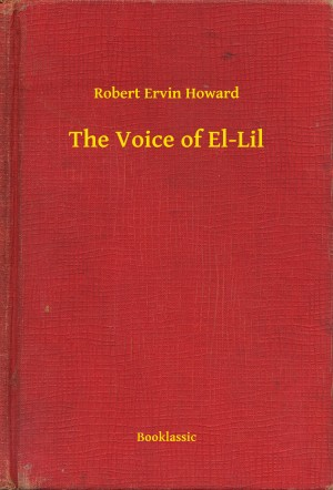 The Voice of El-Lil by Robert Ervin Howard from PublishDrive Inc in General Novel category