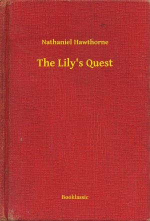The Lily's Quest by Nathaniel Hawthorne from PublishDrive Inc in General Novel category