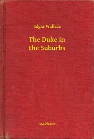 The Duke in the Suburbs by Edgar  Wallace from Publish Drive (Content 2 Connect Kft.) in General Novel category