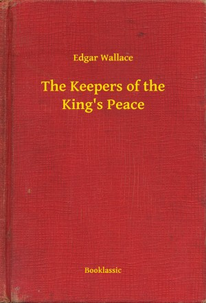 The Keepers of the Kings Peace by Edgar  Wallace from Publish Drive (Content 2 Connect Kft.) in General Novel category