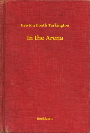 In the Arena by Newton Booth Tarkington from PublishDrive Inc in General Novel category