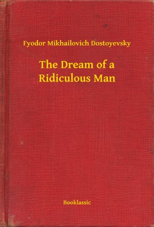 The Dream of a Ridiculous Man by Fyodor Mikhailovich Dostoyevsky from PublishDrive Inc in General Novel category
