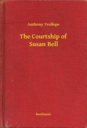 The Courtship of Susan Bell by Anthony Trollope from PublishDrive Inc in General Novel category