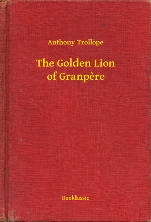 The Golden Lion of Granpere by Anthony Trollope from PublishDrive Inc in General Novel category