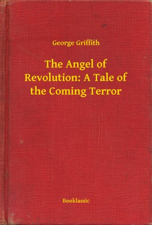 The Angel of Revolution: A Tale of the Coming Terror by George Griffith from PublishDrive Inc in General Novel category