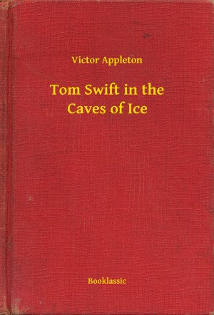 Tom Swift in the Caves of Ice by Victor Appleton from PublishDrive Inc in General Novel category