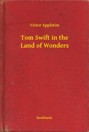 Tom Swift in the Land of Wonders by Victor Appleton from PublishDrive Inc in General Novel category