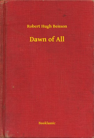 Dawn of All by Robert Hugh Benson from PublishDrive Inc in General Novel category