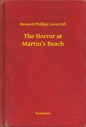The Horror at Martin's Beach by Howard Phillips Lovecraft from PublishDrive Inc in General Novel category