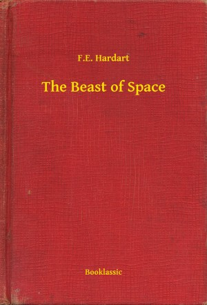 The Beast of Space by F.E. Hardart from PublishDrive Inc in General Novel category