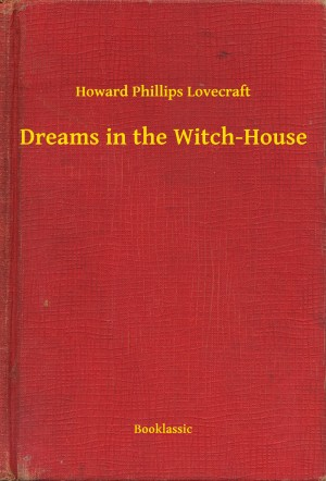 Dreams in the Witch-House by Howard Phillips Lovecraft from PublishDrive Inc in General Novel category