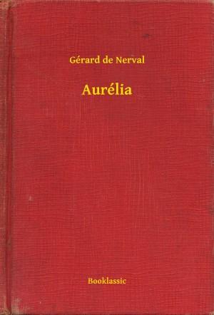 Aurélia by Gérard de Nerval from PublishDrive Inc in General Novel category