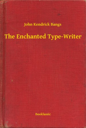 The Enchanted Type-Writer by John Kendrick Bangs from PublishDrive Inc in General Novel category