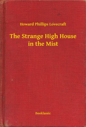 The Strange High House in the Mist by Howard Phillips Lovecraft from PublishDrive Inc in General Novel category