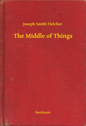 The Middle of Things by Joseph  Smith  Fletcher from PublishDrive Inc in General Novel category