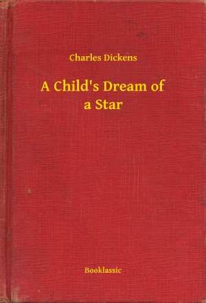 A Child's Dream of a Star by Charles Dickens from PublishDrive Inc in General Novel category