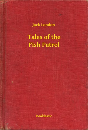 Tales of the Fish Patrol by Jack London from PublishDrive Inc in General Novel category