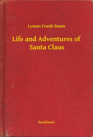 The Life And Adventures Of Santa Claus By L Frank Baum Delphi