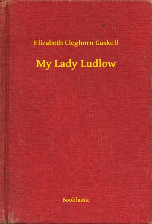 My Lady Ludlow by Elizabeth Cleghorn Gaskell from PublishDrive Inc in General Novel category