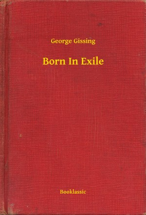 Born In Exile by George  Gissing from PublishDrive Inc in General Novel category