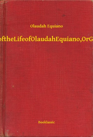 The Interesting Narrative of the Life of Olaudah Equiano, Or Gustavus Vassa, The African by Olaudah Equiano from PublishDrive Inc in Autobiography & Biography category
