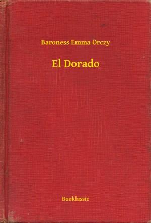 El Dorado by Baroness Emma Orczy from PublishDrive Inc in History category