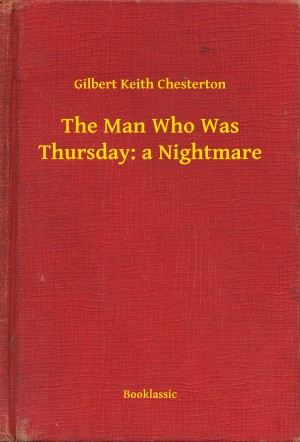 The Man Who Was Thursday: a Nightmare by Gilbert Keith Chesterton from PublishDrive Inc in General Novel category