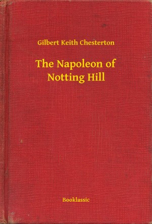 The Napoleon of Notting Hill by Gilbert Keith Chesterton from PublishDrive Inc in General Novel category
