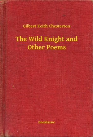 The Wild Knight and Other Poems by Gilbert Keith Chesterton from PublishDrive Inc in Language & Dictionary category