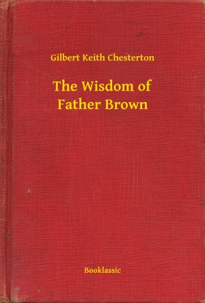 The Wisdom of Father Brown by Gilbert Keith Chesterton from PublishDrive Inc in General Novel category